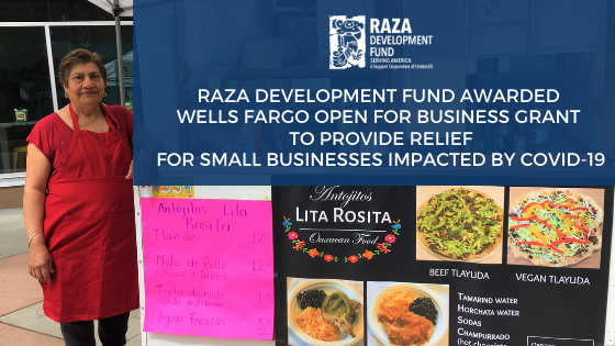 RAZA DEVELOPMENT FUND AWARDED WELLS FARGO OPEN FOR BUSINESS GRANT TO PROVIDE RELIEF FOR SMALL BUSINESSES IMPACTED BY COVID-19
