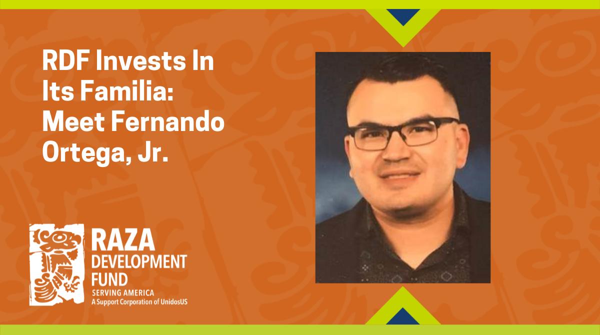 RDF Invests In Its Familia: Meet Fernando Ortega, Jr.